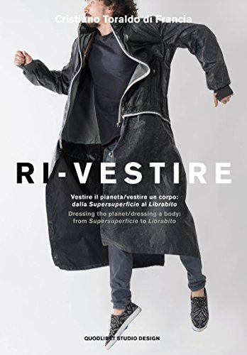 Ri-vestire. Vestire il pianeta/vestire un corpo: dalla «Supersuperficie» al «Labirinto»- Dressing the planet/dressing a body: from «Supersuperficie» to «Labirinto». Ediz. illustrata