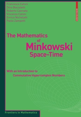 The Mathematics of Minkowski Space-Time: With an Introduction to Commutative Hypercomplex Numbers (Frontiers in Mathematics) by Francesco Catoni (2008-04-17)