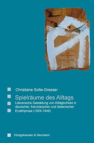 Spielräume des Alltags: Literarische Gestaltung von Alltäglichkeit in deutscher, französischer und italienischer Erzählprosa (1929-1949)