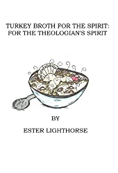 Turkey Broth for the Spirit: for the Theologian's Spirit