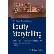 Equity Storytelling: Think - Tell - Sell: Mit der richtigen Story den Unternehmenswert erhöhen