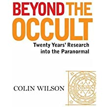 Beyond The Occult: Twenty Years' Research into the Paranormal by Colin Wilson (2008-10-15)