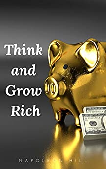 Think and Grow Rich: The Original 1937 Unedited Edition (English Edition) di [Hill, Napoleon]