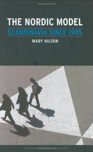 The Nordic Model: Scandinavia Since 1945 (Contemporary Worlds)