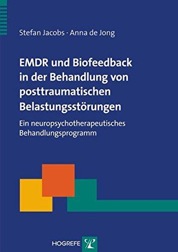 EMDR und Biofeedback in der Behandlung von posttraumatischen Belastungsstörungen: Ein neuropsychotherapeutisches Behandlungsprogramm (Therapeutische...