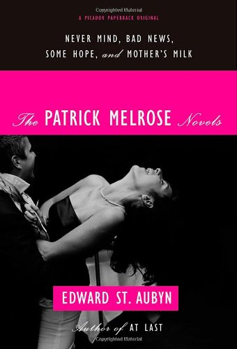 The Patrick Melrose Novels: Never Mind/ Bad News/ Some Hope/ Mother's Milk por Edward St. Aubyn