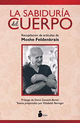 SABIDURIA DEL CUERPO, LA: RECOPILACION DE ARTICULOS DE MOSHE FELDENKRAIS (2014)
