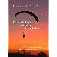 Ultraleichtfliegen mit einem Motorschirm: Ein Lehrbuch zur Vorbereitung auf die Prüfung zur Sportpilotenlizenz