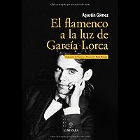 El flamenco a la luz de García Lorca (Spanish Edition)