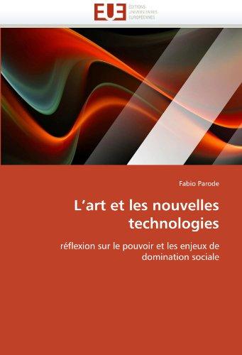 L'art et les nouvelles technologies: réflexion sur le pouvoir et les enjeux de domination sociale (Omn.Univ.Europ.) -
