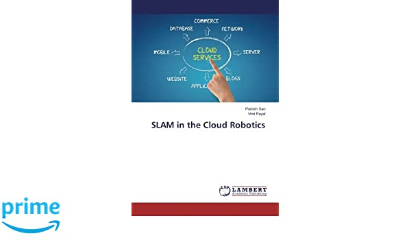 SLAM in the Cloud Robotics: Amazon co uk: Paresh Sao, Vinit