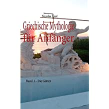 Griechische Mythologie für Anfänger: Band 1 - Die Götter