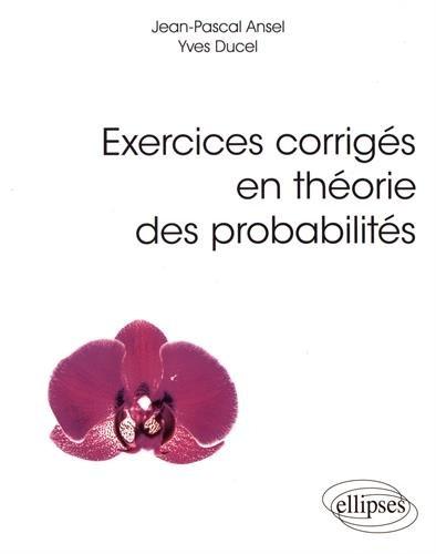 Exercices corrigés en théorie des probabilités par Jean-Pascal Ansel, Yves Ducel