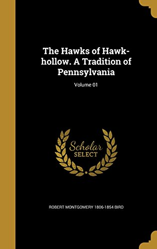 The Hawks of Hawk-Hollow. a Tradition of Pennsylvania; Volume 01