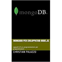 MongoDB per sviluppatori Node.js: appunti di un programmatore per programmatori (Programmazione Vol. 6) (Italian Edition)
