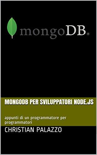 MongoDB per sviluppatori Node.js: appunti di un programmatore per programmatori (Programmazione Vol. 6)