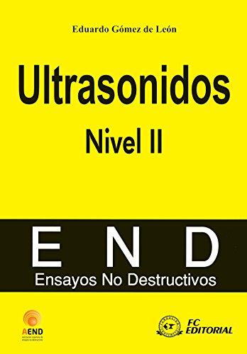 Ultrasonidos. Nivel II (Ensayos no destructivos nº 4) por AEND (Asociación española de Ensayos No Destructivos)