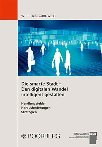 Die smarte Stadt - Den digitalen Wandel intelligent gestalten Handlungsfelder - Herausforderungen - Strategien -