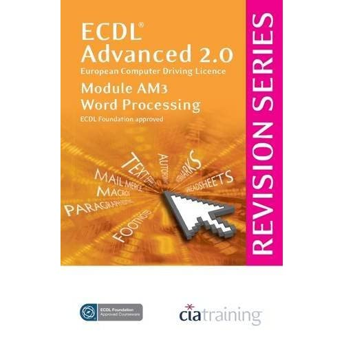 [ECDL Advanced Syllabus 2.0 Revision Series Module AM3 Word Processing: Module AM3] [By: CiA Training Ltd.] [May, 2009]