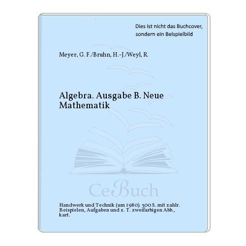 Algebra. Ausgabe B. Neue Mathematik