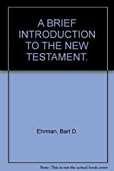 A BRIEF INTRODUCTION TO THE NEW TESTAMENT.