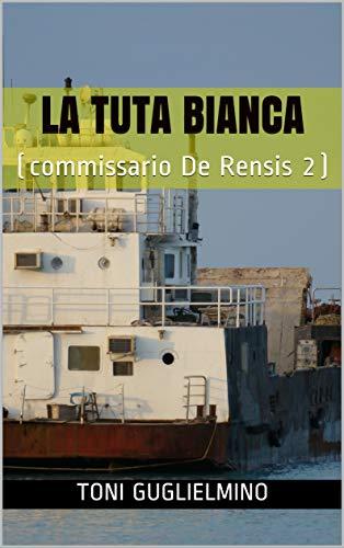 LA TUTA BIANCA: (commissario De Rensis 2)