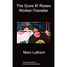 The Guns 'n' Roses Worker - Traveller by Latham, Marc (2011) Paperback