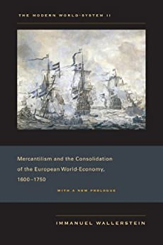 The Modern World-System II: Mercantilism and the Consolidation of the European World-Economy, 1600–1750 par [Wallerstein, Immanuel]