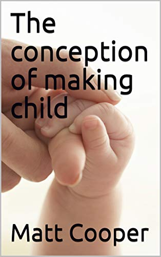 The conception of making child (English Edition)