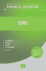 EIRL- 2e édition: Juridique - Fiscal - Social - Comptable
