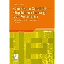 Grundkurs Smalltalk - Objektorientierung von Anfang an: Eine Einführung in die Programmierung (German Edition)