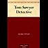 Tom Sawyer Detective (Tom Sawyer & Huckleberry Finn Book 4)