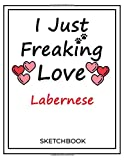 I Just Freaking Love Labernese: SketchBook Solution For Every Dog Lover | Premium 120 Blank Pages (8.5''x11'') | Gift For Labernese Lovers