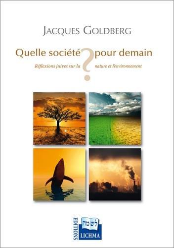 Quelle socit pour demain ? : Rflexions juives sur la nature et l'environnement