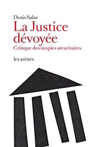 La Justice dévoyée par Denis Salas