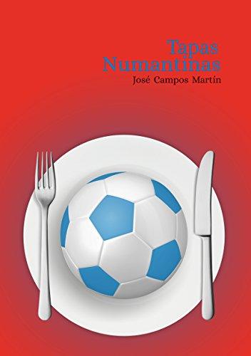 Tapas Numantinas: Conoce las 150 Tapas de los Mejores futbolistas de la Historia del CD Numancia (1.945-Hoy) por José Antonio Campos Martín