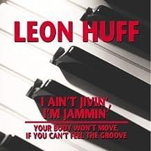 I Ain't Jive'n I'm Jammin / Your Body Won't by Leon Huff (1999-11-02)