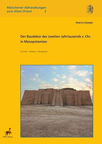 Der Baudekor des zweiten Jahrtausends v. Chr. in Mesopotamien: Formen - Motive - Perzeption (Münchener Abhandlungen zum Alten Orient)