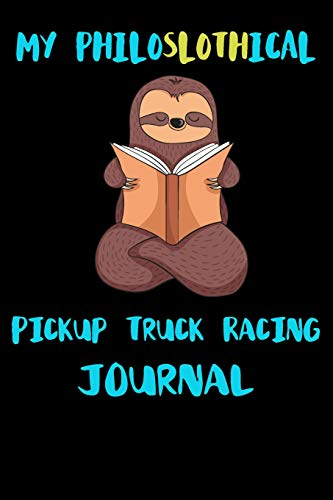 My Philoslothical Pickup Truck Racing Journal: Blank Lined Notebook Journal Gift Idea For (Lazy) Sloth Spirit Animal Lovers