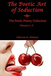 The Poetic Art of Seduction: Erotic Poetry Collection - Volumes 1 - 3
