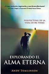 Explorando El Alma Eterna - Perspectivas de La Vida Entre Vidas (Spanish Edition) by Andy Tomlinson (2014-01-02) Paperback