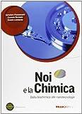 Noi e la chimica. Dalla Biochimica alle Nanotecnologie. Con espansione online. Per le Scuole superiori