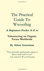 The Practical Guide To Wwoof Ing by A. Greenman (2011-03-03)