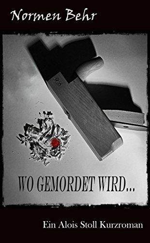 Wo gemordet wird ...: Ein Alois Stoll Kurzroman