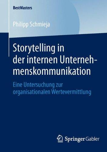 Storytelling in der Internen Unternehmenskommunikation: Eine Untersuchung zur Organisationalen Wertevermittlung (BestMasters) (German Edition)