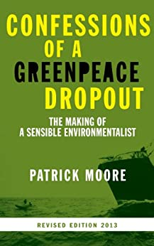 Confessions of a Greenpeace Dropout: The Making of a Sensible Environmentalist (English Edition) par [Moore, Patrick]