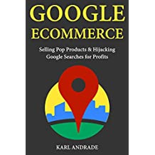 Google E-commerce: Selling Pop Products & Hijacking Google Searches for Profits (English Edition)