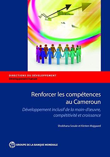 Renforcer les compétences au Cameroun: Développement inclusif de la main-d'oeuvre, compétitivité et croissance (Directions in Development;Directions in Development - Human Development)