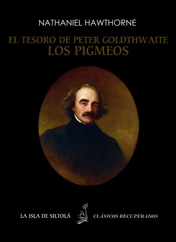 Cuentos de Hawthorne: El tesoro de Peter Goldthwaite - Los pigmeos (Ilustrado) (Siltolá, Clásicos Recuperados) por Nathaniel Hawthorne