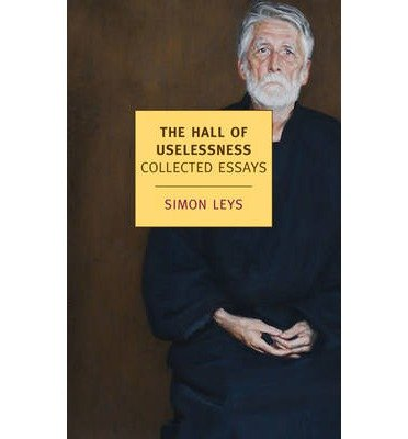 { THE HALL OF USELESSNESS: COLLECTED ESSAYS (NEW YORK REVIEW BOOKS (PAPERBACK)) } By Leys, Simon ( Author ) [ Jul - 2013 ] [ Paperback ]